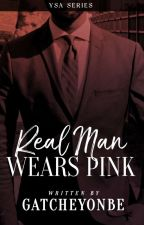 Real Man Wears Pink by GatcheYonbe