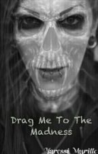 Drag Me To The Madness by Yaressi-Murillo