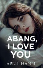 Abang, I Love You ✓ by _hinatarose