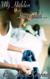 My Hidden Love Child by aliciarenee2013