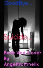 Suicide.... GoodBye by Angelfromhellx