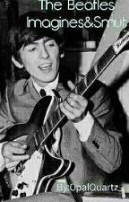 The Beatles Smut ~ Imagines by OpalQuartz_