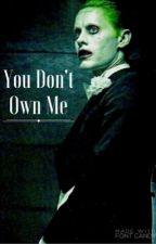 You Don't Own Me. (Joker) by readernotawriter1