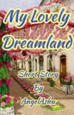 My Lovely Dreamland (Completed) by AshiSai