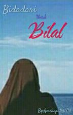 Bidadari Untuk Bilal by Ameliaputri1718