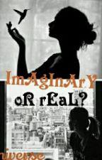 Imaginary Or Real ? {En Correction et En Ecriture} by beautyyyyuniverse