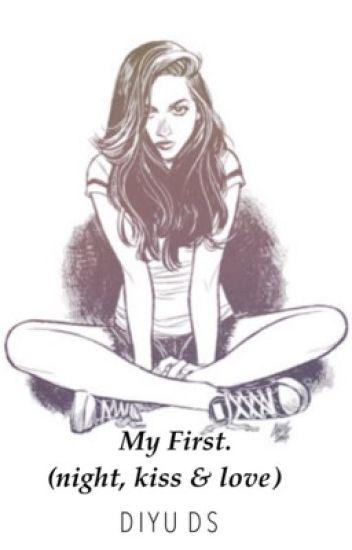 My First. (night, kiss & love)