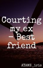 Courting My Ex - Best Friend by irouen_Monda