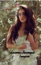 Lauren Jauregui Imagines by The_GodJ_Bae_Pasta