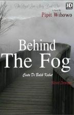 Behind The Fog (Cinta Di Balik Kabut) by PipitWibowo