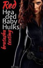 Red Headed Baby Hulks|Brutasha Texting✖️ by ahoyahoymcavoy