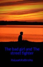The bad girl and The street fighter by XxLeahXxBroXx