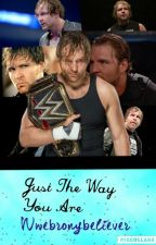 \\Just the way you are\\Dean Ambrose by Wwebronybeliever