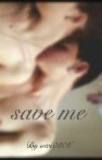 |•Save me•| by vivi0306
