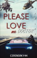 Please Love Me Doctor || Jarley by CerenSrky44