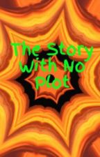 The Story With No Plot by StoryWithNoPlot