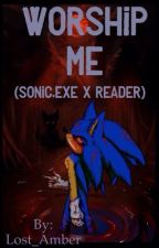 Worship me (Sonic.Exe X Reader) by Lost_Amber