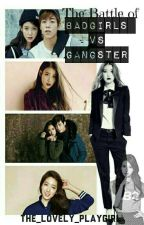 The Battle Of ( Badgirls VS Gangsters) [EDITING&On-Going] by loveliQueen