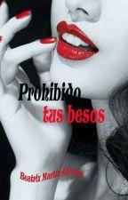 Prohibido. Tus Besos (1 Trilogía Prohibida) © (En ediccion) by BeatrixMartinAlvarez
