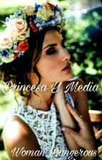 Princesa​ Y Media by Woman_Dangerous