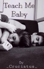 Teach Me Baby by MrsFallenDeath
