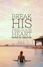 Break His Precious Heart by loxxycutie