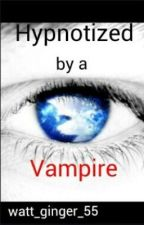 Hypnotized by a Vampire by watt_ginger_55