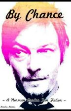 By Chance ~ A Norman Reedus Fan Fiction ~ by Kendra_Reedus