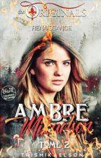 Ambre Mikaelson tome 2 [TERMINER] [RÉÉCRITURE + CORRECTION] by TrisMikaelson