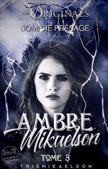 Ambre Mikaelson tome 3 [TERMINER] [RÉÉCRITURE + CORRECTION]