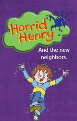 Horrid Henry and the New Neighbors by Kaia_Losch