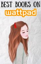 Best Books On Wattpad by harmony2224
