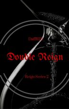 Double Reign- Sequel to Forgotten Reign- BOOK 2 by daff123