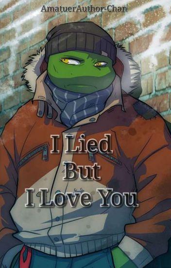I Lied But I Love You (TMNT Raph x Reader) *SLOW UPDATE