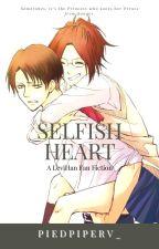 Selfish Heart (A Levi Ackerman Fan Fic) by PiedPiperV_