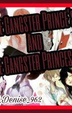 THE GANGSTER PRINCE'S AND THE GANGSTER PRINCESSES by denise_962
