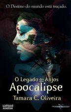 O Legado dos Anjos - Apocalipse (Fanficiton) by TamaraCOliveira