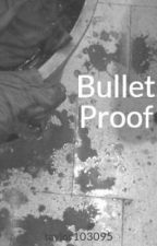 Bullet Proof by taylor103095