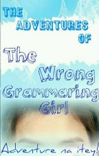 The Adventures of The Wrong Grammaring Girl by EcoBae