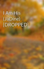 I Am His (JaDine) by pepsski