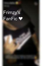 Frimzy's FanFic ❤ by ayefrimzyy
