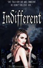Indifferent #Wattys2016 by Peoniesrawesome