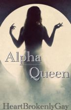 Alpha Queen by HeartBrokenlyGay