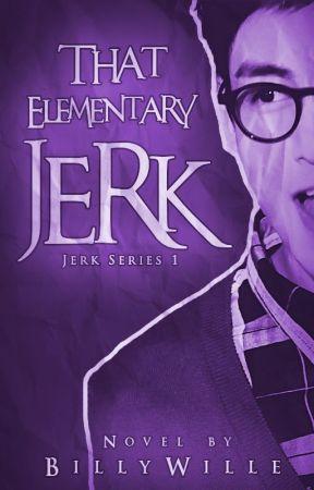 That Elementary Jerk! (Jerk Series #1) by billysmile13