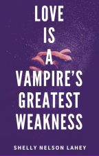 Love Is A Vampire's Greatest Weakness (Klaus Mikaelson Love Story) by ShellyNelsonLahey