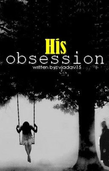 His Obsession.