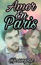 Amor En París - //Próximamente  by Jossepaz