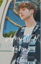 Afraid Of Loving You -  Jeon JungKook(BTS) by SrtaMoonARMY