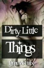 Dirty Little Things  by IgniteMeBaby