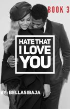 Hate That I Love You (Book3) by QueenBeysus